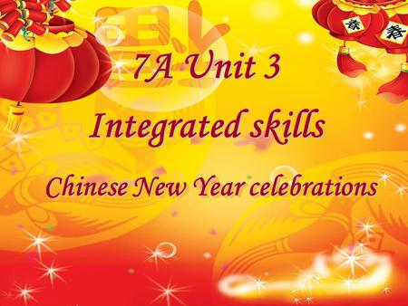 Chinese New Year celebrations 7A Unit 3 Integrated skills.