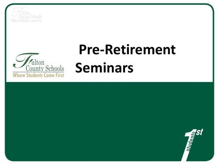 Pre-Retirement Seminars. Agenda Team Introductions and Overview Steps in the Retirement Process – Intent to Retire – FCS Application – Life, Dental.