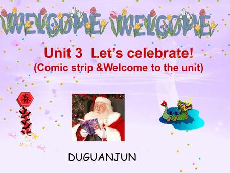 Unit 3 Let's celebrate! (Comic strip &Welcome to the unit) DUGUANJUN.