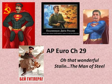 AP Euro Ch 29 Oh that wonderful Stalin…The Man of Steel.