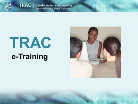 TRAC e-Training. What are the TRAC Annual Goals? Required for all grantees Specific to TRAC activities o Number of consumers served o Infrastructure indicators.
