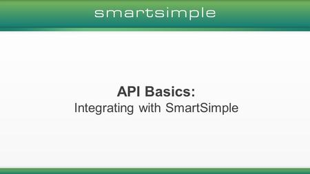 API Basics: Integrating with SmartSimple. Mark Bridger BFA, M.S Ed. UI Lead & Training Officer Meet your Presenter.