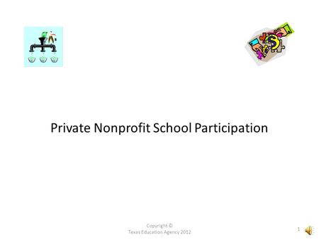 Copyright © Texas Education Agency 2012 1 Private Nonprofit School Participation.