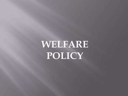 WELFARE POLICY.  Benefit most citizens, no means test (e.g., Social Security and Medicare)  Benefit a few citizens, means tested (e.g. Medicaid and.