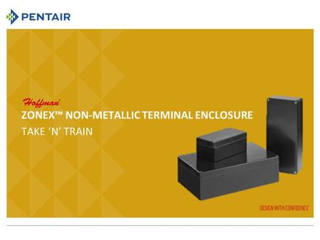 TAKE 'N' TRAIN ZONEX™ NON-METALLIC TERMINAL ENCLOSURE.