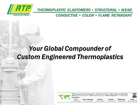 THERM0PLASTIC ELASTOMERS STRUCTURAL WEAR CONDUCTIVE COLOR FLAME RETARDANT Your Global Compounder of Custom Engineered Thermoplastics.