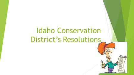 Idaho Conservation District's Resolutions. Resolution res·o·lu·tion noun 1. a formal expression of opinion or intention made, usually after voting, by.