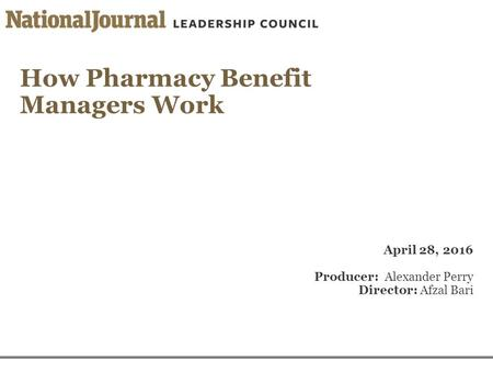 How Pharmacy Benefit Managers Work April 28, 2016 Producer: Alexander Perry Director: Afzal Bari.