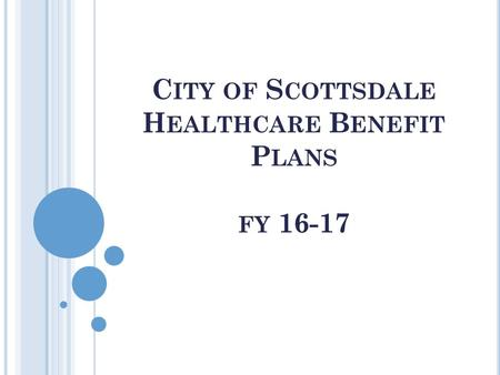 C ITY OF S COTTSDALE H EALTHCARE B ENEFIT P LANS FY 16-17.
