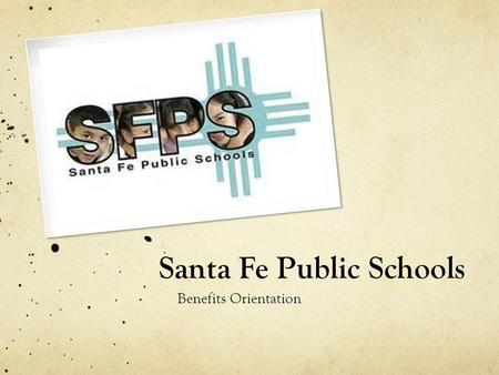 Santa Fe Public Schools Benefits Orientation. COMMON QUESTIONS Who is eligible? Employees who work at least 20 hours per week (0.5 or 0.6 FTE) When can.