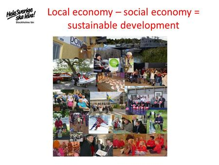 Local economy – social economy = sustainable development.