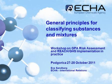 General principles for classifying substances and mixtures Workshop on GPA Risk Assessment and REACH/GHS Implementation in practice Podgorica 27-28 October.