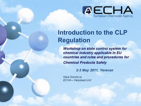 Introduction to the CLP Regulation Workshop on state control system for chemical industry applicable in EU countries and rules and procedures for Chemical.