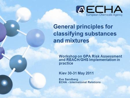 General principles for classifying substances and mixtures Workshop on GPA Risk Assessment and REACH/GHS Implementation in practice Kiev 30-31 May 2011.
