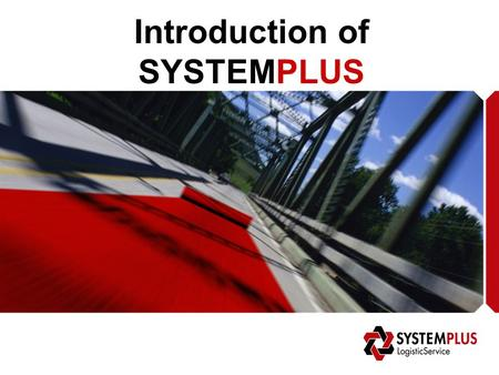 Introduction of SYSTEMPLUS. Allow SystemPlus Quality Network & Services Things to know Contact References.