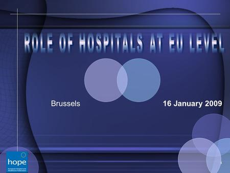 1 Brussels 16 January 2009. 2 What is HOPE? HOPE is an excellent example of the diversity of European healthcare system What is HOPE? HOPE is an excellent.