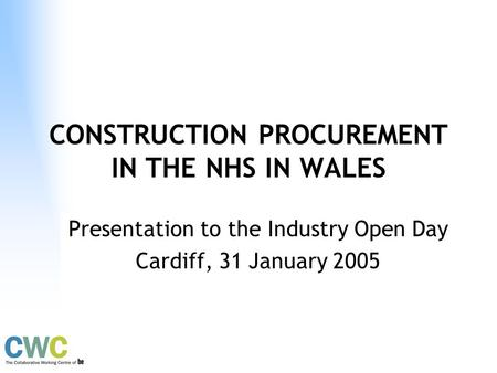 Module 5 1 CONSTRUCTION PROCUREMENT IN THE NHS IN WALES Presentation to the Industry Open Day Cardiff, 31 January 2005.