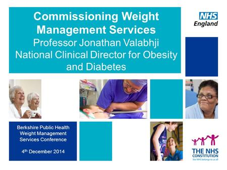 Commissioning Weight Management Services Professor Jonathan Valabhji National Clinical Director for Obesity and Diabetes Berkshire Public Health Weight.