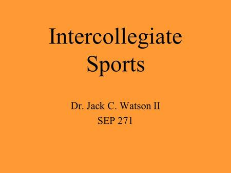 Intercollegiate Sports Dr. Jack C. Watson II SEP 271.