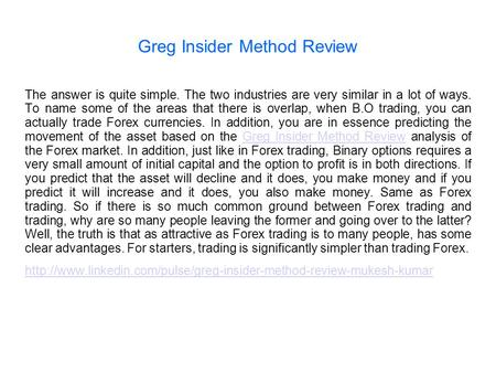 Greg Insider Method Review The answer is quite simple. The two industries are very similar in a lot of ways. To name some of the areas that there is overlap,