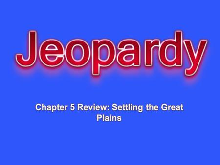 Native Americans Cowboys Challenges on the Plains Settling the Great Plains Populist Movement 10 20 30 40 50.