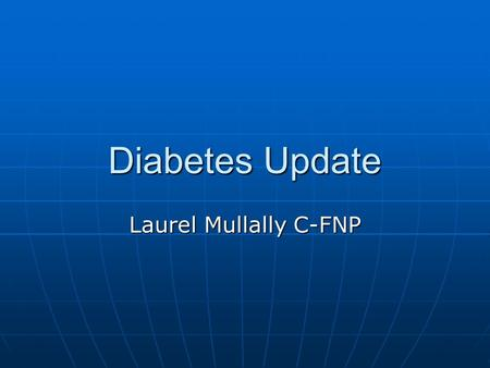 Diabetes Update Laurel Mullally C-FNP. Diabetes Incidence 20.8 million US children and adults have diabetes (1/3 undiagnosed) 20.8 million US children.