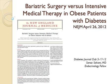 Bariatric Surgery versus Intensive Medical Therapy in Obese Patients with Diabetes NEJM April 26, 2012 Diabetes Journal Club 5-17-12 Sanaz Sakiani, MD.