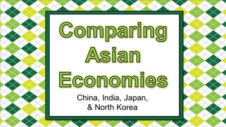China, <strong>India</strong>, Japan, & North Korea. Standards SS7E8 The student will analyze different economic systems. a. Compare how traditional, command, market economies.