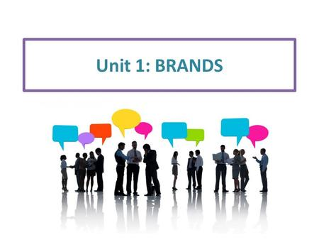 "Unit 1: BRANDS. Business Brief (1/2) Philip Kotler has said ""The most distinctive skill of professional marketers is their ability to create, maintain,"