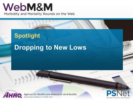 Spotlight Dropping to New Lows. Source and Credits This presentation is based on the April 2016 AHRQ WebM&M Spotlight Case ○ See the full article at https://psnet.ahrq.gov/webmm.