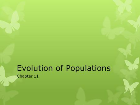 Evolution of Populations Chapter 11. Terms Population- a collection of individuals of the same species in a common area These members can interbreed so.
