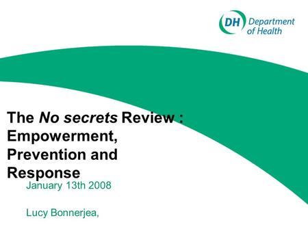 The No secrets Review : Empowerment, Prevention and Response January 13th 2008 Lucy Bonnerjea,