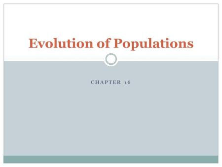 CHAPTER 16 Evolution of Populations. WHAT IS A POPULATION? POPULATION – GROUP OF INDIVIDUALS OF SAME SPECIES IN THE SAME AREA THAT INTERBREED.