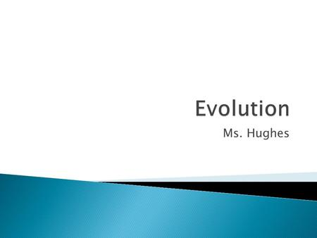 Ms. Hughes.  Evolution is the process by which a species changes over time.  In 1859, Charles Darwin pulled together these missing pieces. He was an.