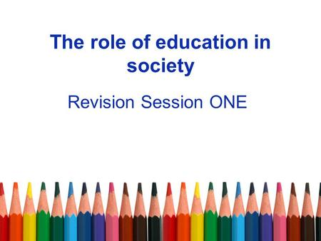 The role of education in society Revision Session ONE.