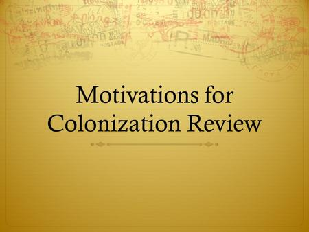 Motivations for Colonization Review. What are Joint-stock companies ?  Company which has sold parts of their ownership to individuals outside of the.