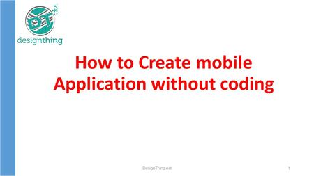 How to Create mobile Application without coding DesignThing.net1.