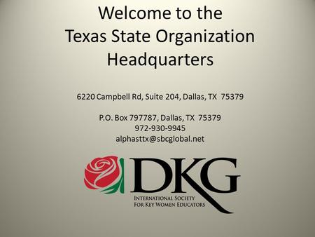 Welcome to the Texas State Organization Headquarters 6220 Campbell Rd, Suite 204, Dallas, TX 75379 P.O. Box 797787, Dallas, TX 75379 972-930-9945