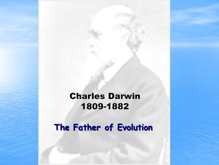 The Father of Evolution Charles Darwin 1809-1882.