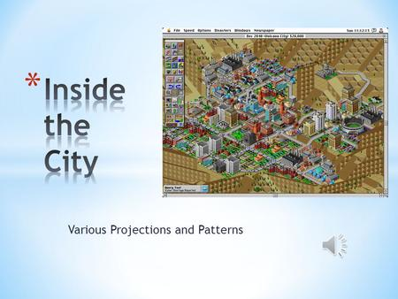 Various Projections and Patterns * Warm up Question: * Given a city with converging mass transit systems, where would the most expensive land be? Why?