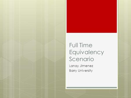 Full Time Equivalency Scenario Lanay Jimenez Barry University.