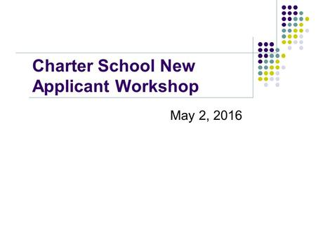 Charter School New Applicant Workshop May 2, 2016.