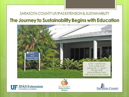 SARASOTA COUNTY UF/IFAS EXTENSION & SUSTAINABILITY 6700 Clark Road Twin Lakes Park Sarasota, FL 34241 941-861-5000