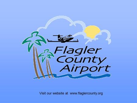 Visit our website at www.flaglercounty.org ORGANIZATION CHART Airport Director Roy Sieger Line Attendant Danny Bowman Line Attendant Pete Celestino Line.
