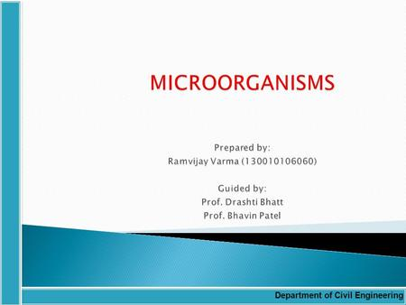 Department of Civil Engineering. BIOLOGICAL CHARACTERISTICS of WASTEWATER Importance of study is to introduced (1)the microorganisms found in surface.