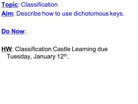 Topic: Classification Aim: Describe how to use dichotomous keys. Do Now: HW: Classification Castle Learning due Tuesday, January 12 th.