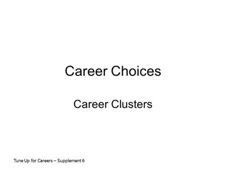 Career Choices Career Clusters Tune Up for Careers – Supplement 6.