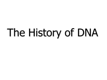 The History of DNA. 1.Griffith- experiment showed that live uncoated bacteria acquired the ability to make coats from dead coated bacteria. He called.