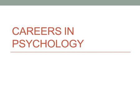CAREERS IN PSYCHOLOGY. Helping Professions: Mental Health & Social Services Areas Bachelors Degree: case worker child protection worker behavior analyst.