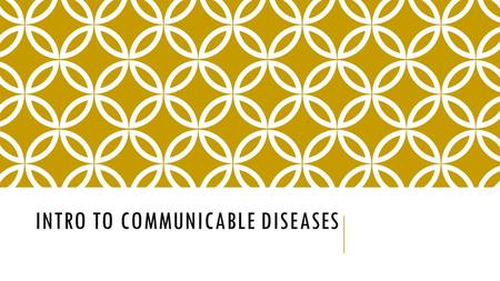 INTRO TO COMMUNICABLE DISEASES. Target: I will be able to list strategies for preventing communicable diseases Pg. 63 Communicable Diseases: An illness.